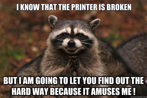 Printer Meme - broken printer funny memes