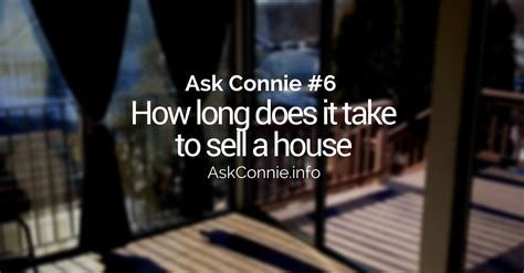 take this house and sell it how does it take to sell a house 28 images ask connie episode 6 real estate questions
