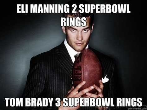 Eli Manning Super Bowl Meme - eli manning 2 superbowl rings tom brady 3 superbowl rings