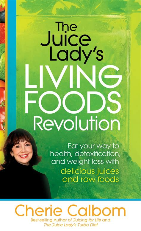 Cherie Calbom Juicing Fasting And Detoxing For by The Juice S Living Foods Revolution By Cherie Calbom