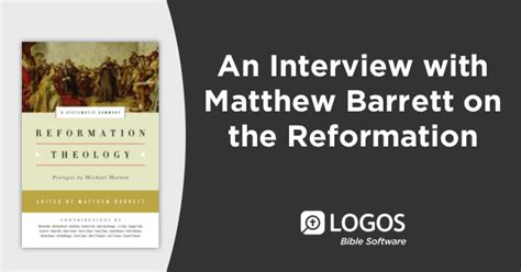 reformation theology a systematic why the reformation still matters an interview with matthew barrett logostalk