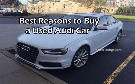 Buy Used Audi by 5 Best Reasons To Buy A Used Audi Car 5bestthings