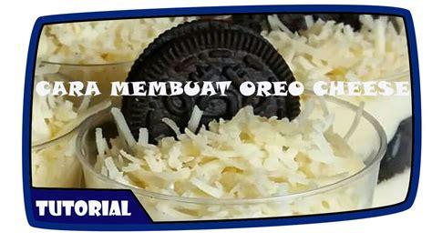 cara membuat oreo cheese cake simple tutorial cara membuat oreo cheese yang mudah dan simple