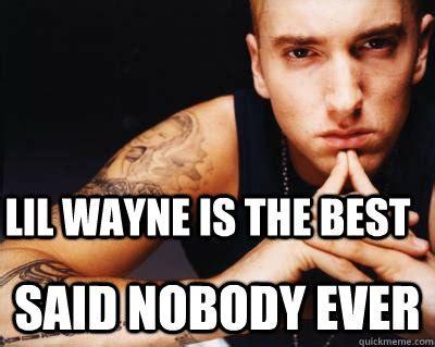 lil wayne is the best said nobody ever rap music eminem