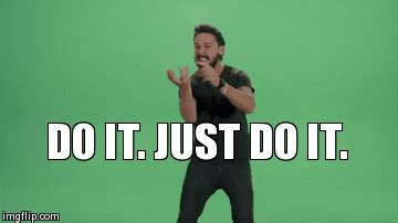 Just Do It Meme - shia labeouf s motivational speech is the stuff of nightmares
