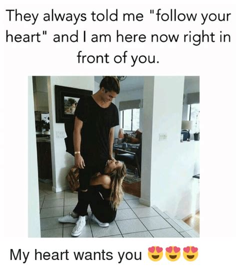 Follow Your Heart Meme - 25 best memes about follow your heart follow your heart
