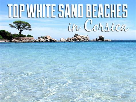 corsicas  beautiful white sand beaches travelgeekery