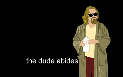 Dude Whats In by Big Lebowski Dude Quotes Quotesgram