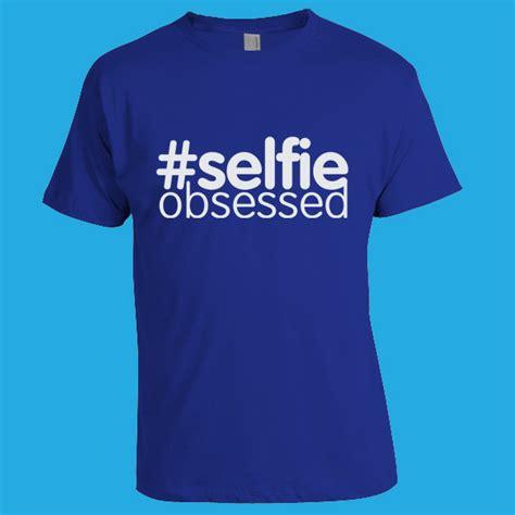 design t shirt uk selfie obsessed t shirt design zepper