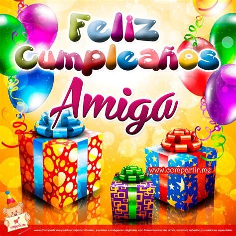 imagenes de feliz cumpleaños a una buena amiga imagenes de cumplea 241 os para una amiga con amor