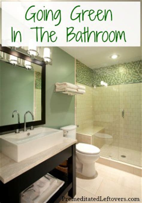 natural way to go to the bathroom eco friendly tips for going green in the bathroom