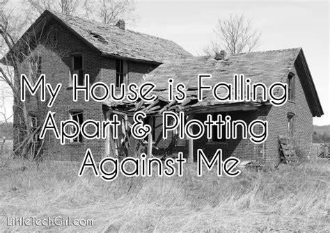 house is falling apart plotting against me