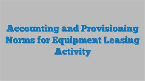 Mba In Accounting And Taxation In India by Accounting And Provisioning Norms For Equipment Leasing