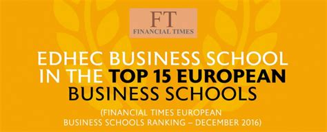 Edhec Business School Mba Requirements by Ft 2016 European Business School Rankings Edhec Enters