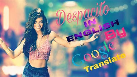 despacito english parody google translate sings despacito in english parody luis