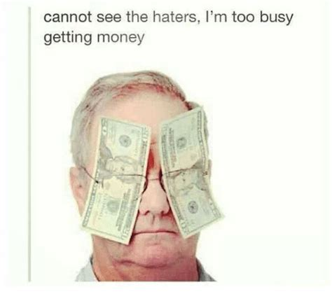Get Money Meme - cannot see the haters l m too busy getting money get