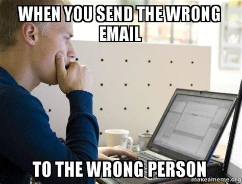 Funny Programming Memes - when you send the wrong email to the wrong person