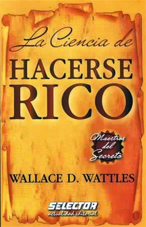 ciencia de hacerse ricola abundancia amor y plenitud quot la ciencia de hacerse rico quot por wallace d wattles libro en