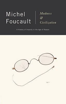 madness and civilization madnesss and marginalization review of michel foucault s madness and civilization in the age of
