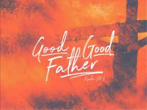 good good father sermon powerpoint easter sunday
