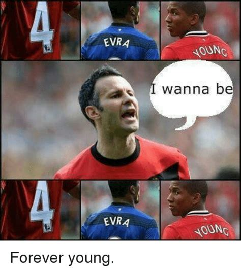 Evra Meme - 25 best memes about forever young forever young memes