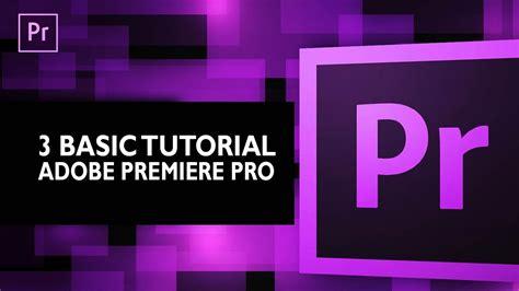tutorial adobe premiere pro pemula premiere pro tutorial 3 hal penting bagi pemula