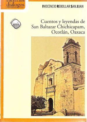 libro cuentos y leyendas de calam 233 o libro cuentos y leyendas de san baltazar chichicapam