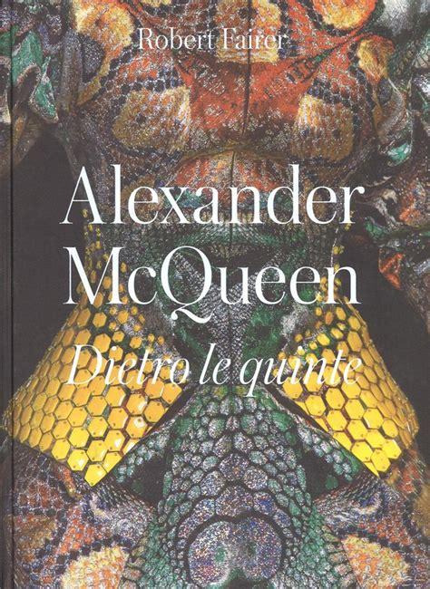 libro alexander mcqueen unseen libro alexander mcqueen unseen di r fairer lafeltrinelli