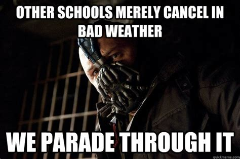 Bad Weather Meme - other schools merely cancel in bad weather we parade