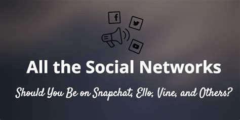 7 Social Networks You Should Be Logging On To by Should You Be On Snapchat Ello Or Vine A Look At Social