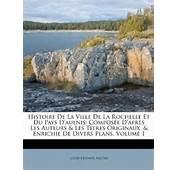 Histoire De La Ville Rochelle Et Du Pays Daulnis Compos&233e D