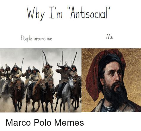 Marco Polo Meme - why i m antisocial me people around me marco polo memes