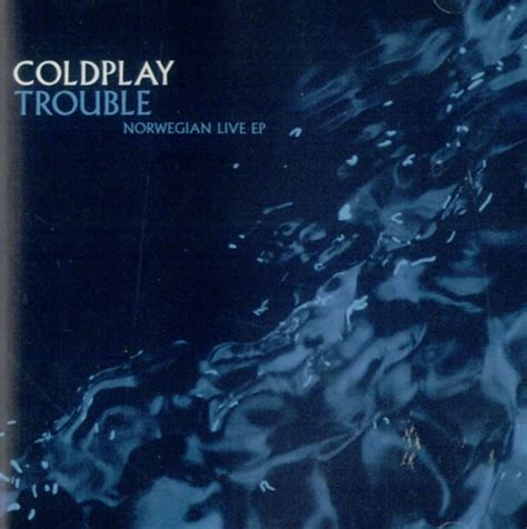 coldplay trouble coldplay trouble norwegian live ep listen to all