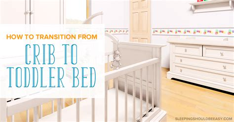 Transition From Crib To Toddler Bed With These Top 10 Tips Transitioning From Crib To Toddler Bed