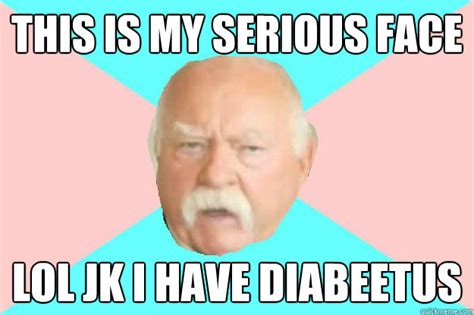 Diabetes Meme Wilford Brimley - welcome to memespp com