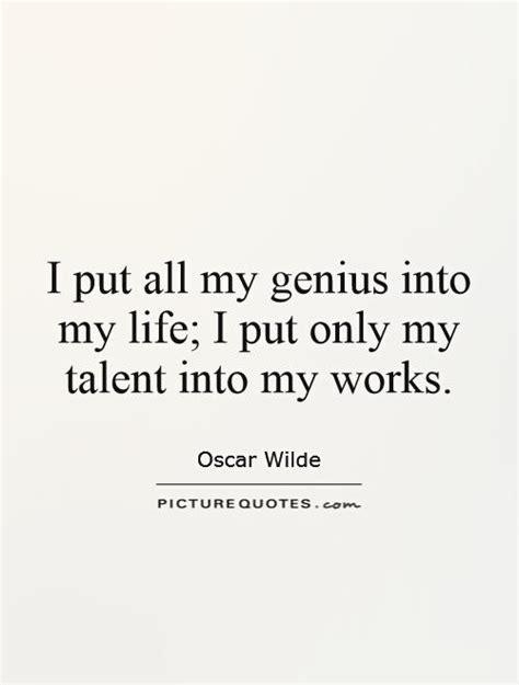i put all my genius into my i put only my ta by oscar wilde like success