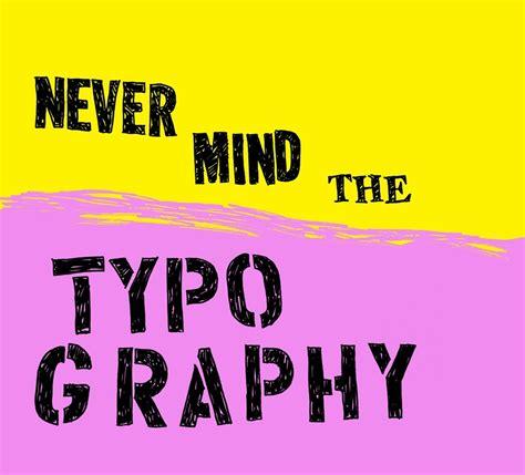 Never Mind never mind the typography dazed