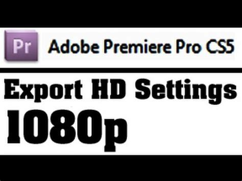 adobe premiere pro youtube 1080p 1080p best export settings for adobe premiere pro cs