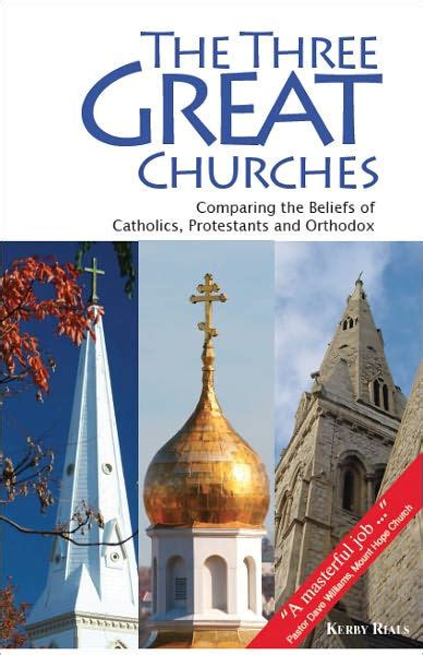 libro great catholic parishes a the three great churches comparing catholic protestant and orthodox beliefs by kerby rials