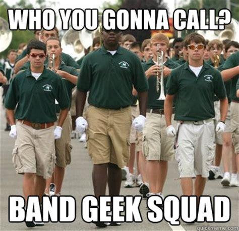 Band Geek Meme - who you gonna call band geek squad anthony bandgeek