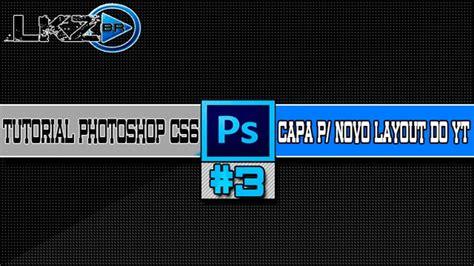 download novo layout do youtube photoshop cs6 3 como fazer a capa do novo layout