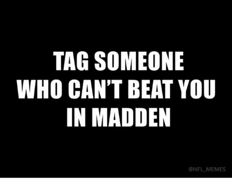 Tag Someone Who Memes - tag someone who can t beat you in madden memes madden