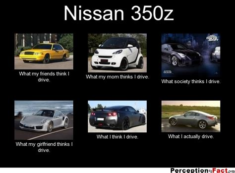Nissan 350z Meme - nissan 350z what people think i do what i really do