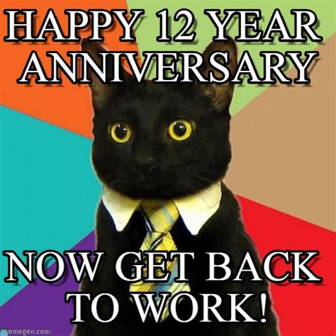 Anniversary Meme - happy 12 year anniversary business cat meme on memegen