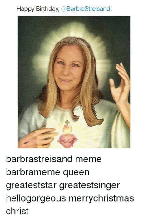 Barbra Streisand Meme - 25 best memes about barbra streisand memes and queen