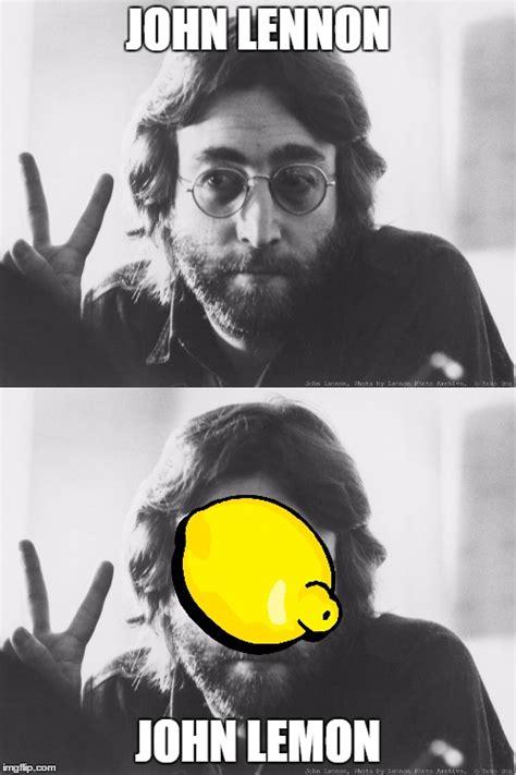 Lemon Memes - john lennon john lemon imgflip