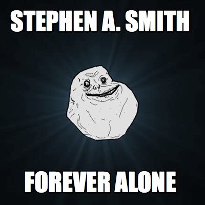 Stephen A Smith Memes - meme creator stephen a smith forever alone meme