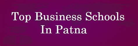 Best Business Mba by Top Business Schools In Patna Archives Coursesmba
