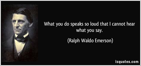 So Speaks The What You Do Speaks So Loud That I Cannot Hear What You Say