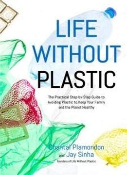 without plastic the practical step by step guide to avoiding plastic to keep your family and the planet healthy books without plastic the practical step by step guide to
